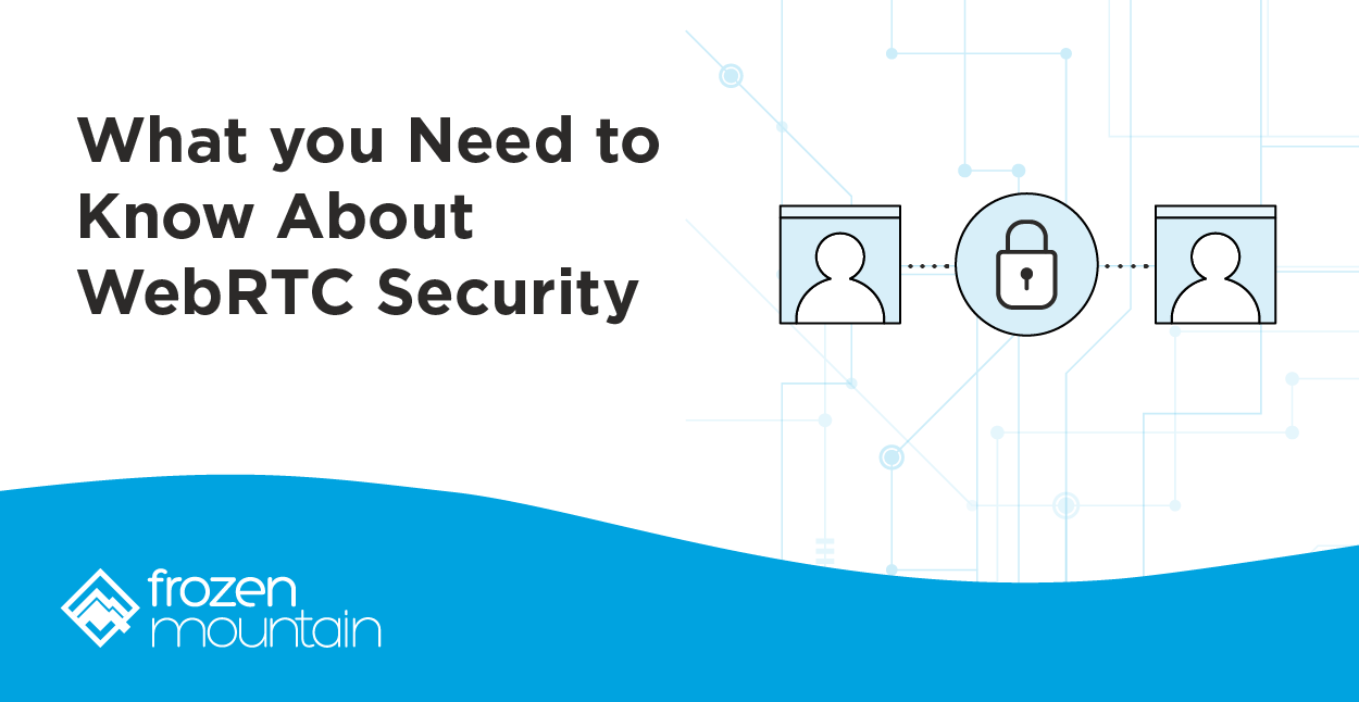 What you Need to Know About WebRTC Security
