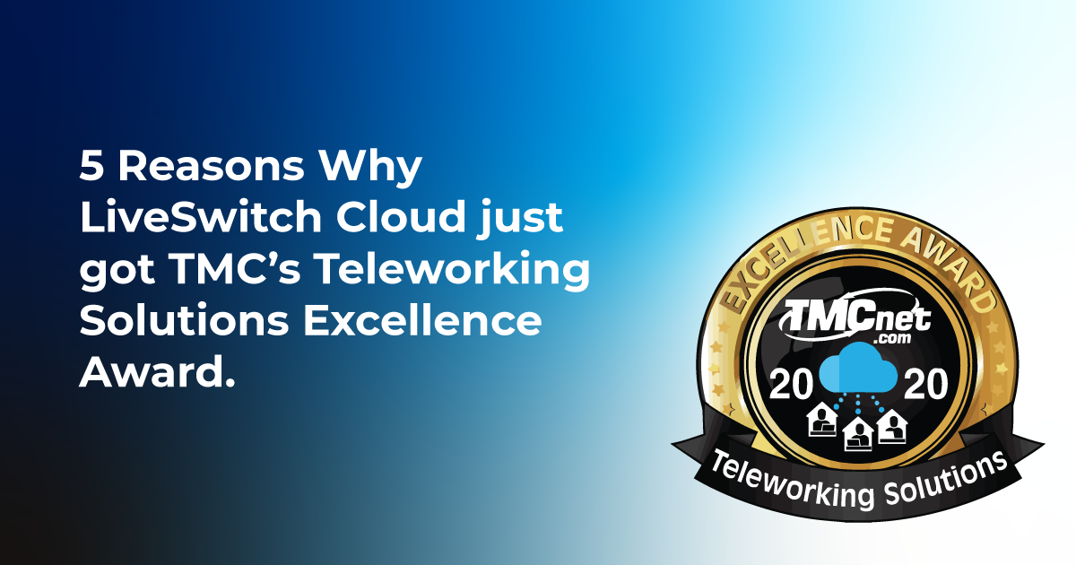 5 Reasons why LiveSwitch Cloud just got TMC's Teleworking Solutions Excellence Award 2020